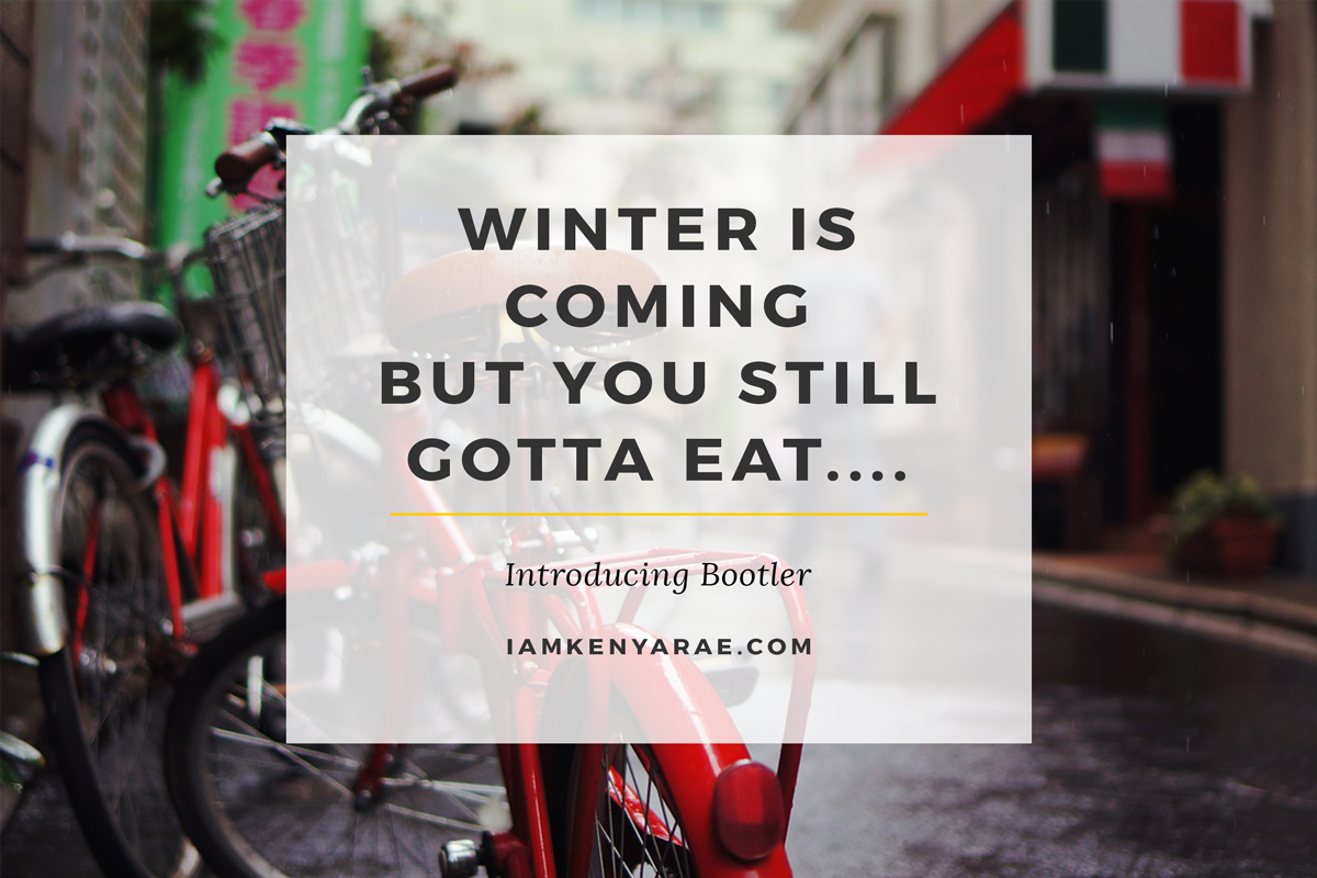 @kenyaraeathome's cover photo for 'Winter Is Coming But You Still Gotta Eat.... Introducing Bootler'