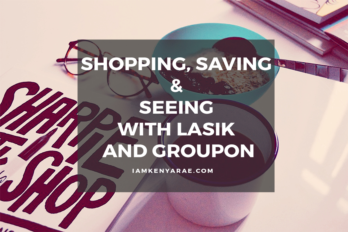 @kenyaraeathome's cover photo for 'Shopping, Saving & Seeing with Lasik and Groupon'