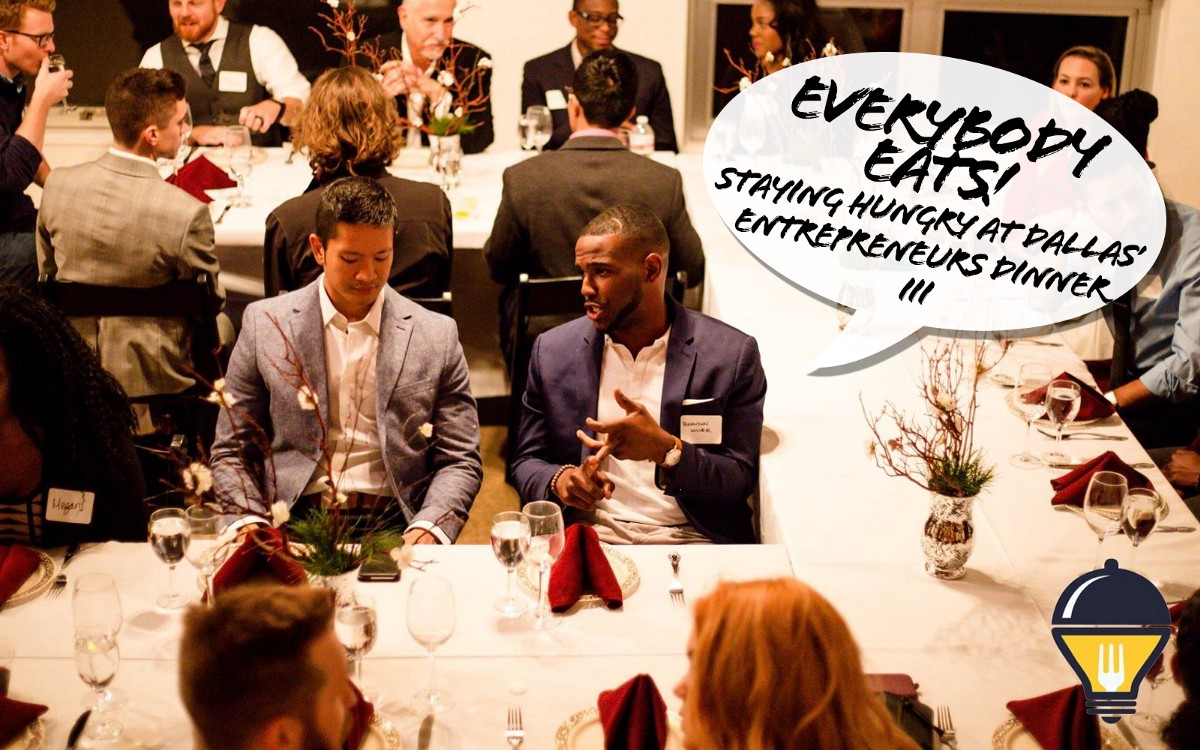 @thatguybmills's cover photo for 'Everybody Eats. Staying Hungry at Dallas' Entrepreneurs Dinner'