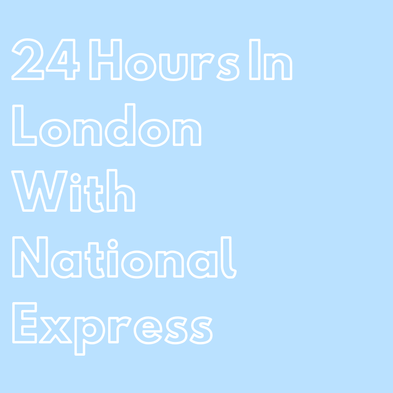 @kxnn.y's cover photo for '24 HOURS IN LONDON WITH NATIONAL EXPRESS'