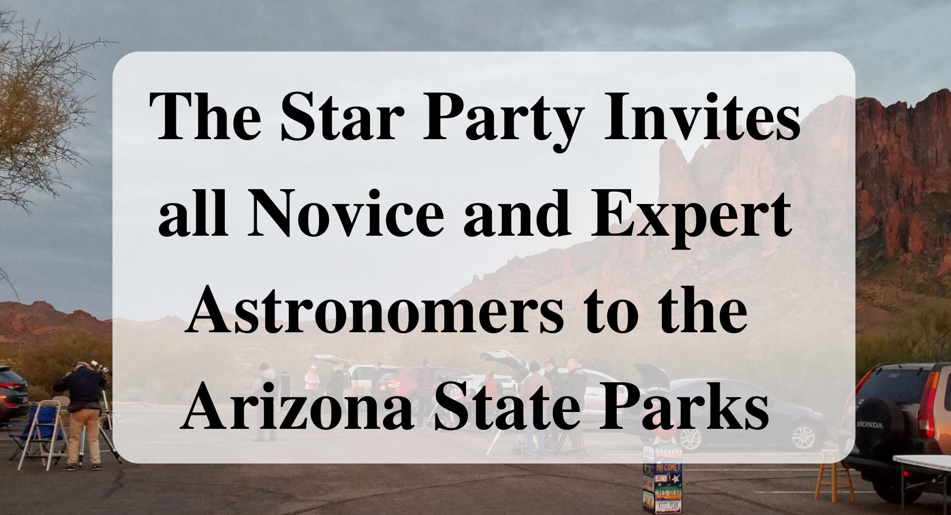 @forever_sabbatical's cover photo for 'The Star Party Invites all Novice and Expert Astronomers to the Arizona State Parks - Forever Sabbatical'