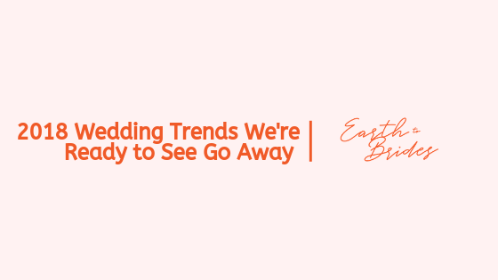 @earthtobrides's cover photo for '2018 Wedding Trends We Don't Want to See in 2019'
