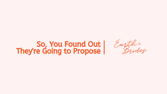 @earthtobrides's cover photo for 'So, You Found Out They're Going to Propose'