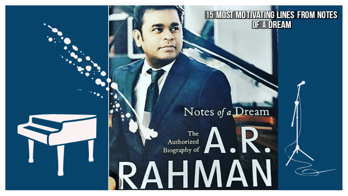 @imanojmj's cover photo for '15 Most Motivating Lines from Notes of a Dream, The Authorized Biography of A.R. Rahman. - Manoj's Blog'
