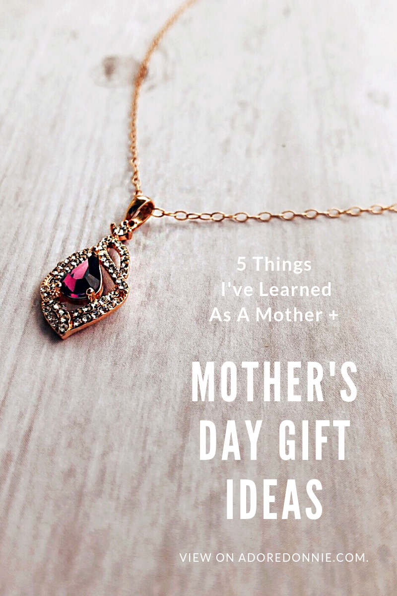 @adoredonnie's cover photo for '5 Things I've learned As A Mother + Mother's Day Gift Ideas — Adore Donnie'