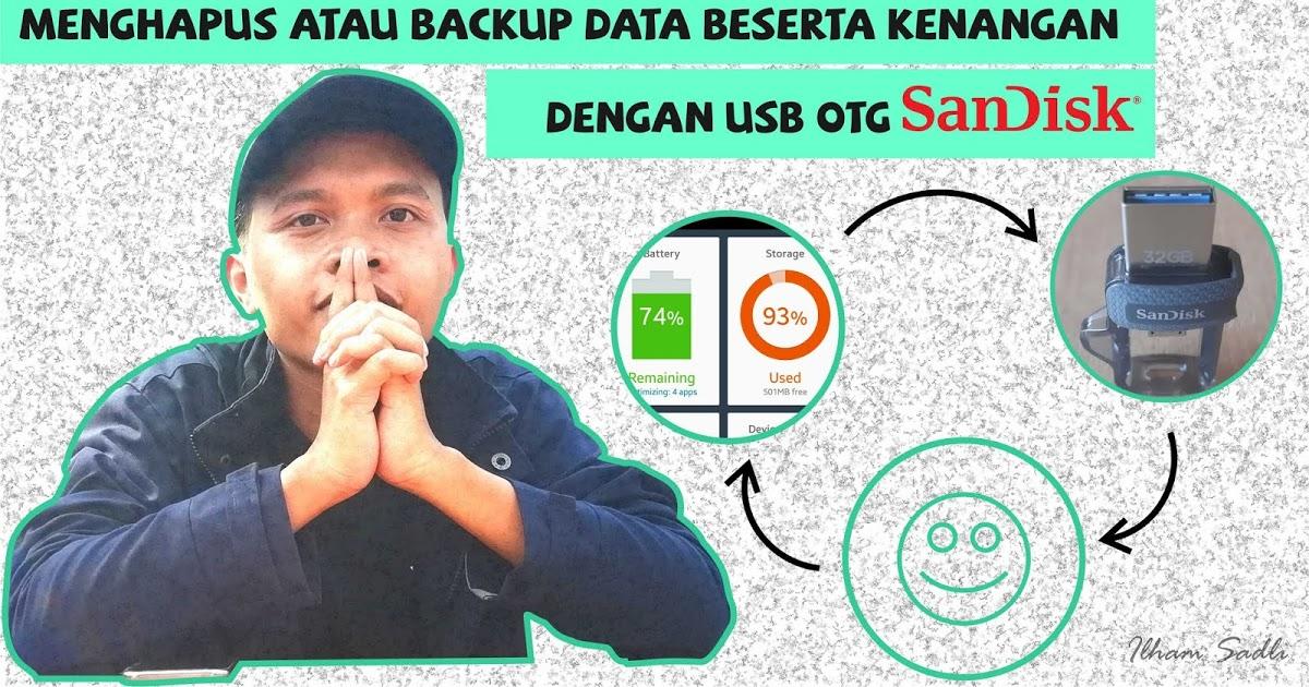 @ilhamsadli's cover photo for 'Dilema: Menghapus atau BackUp Data Beserta Kenangan di Smartphone Dengan USB OTG SanDisk'
