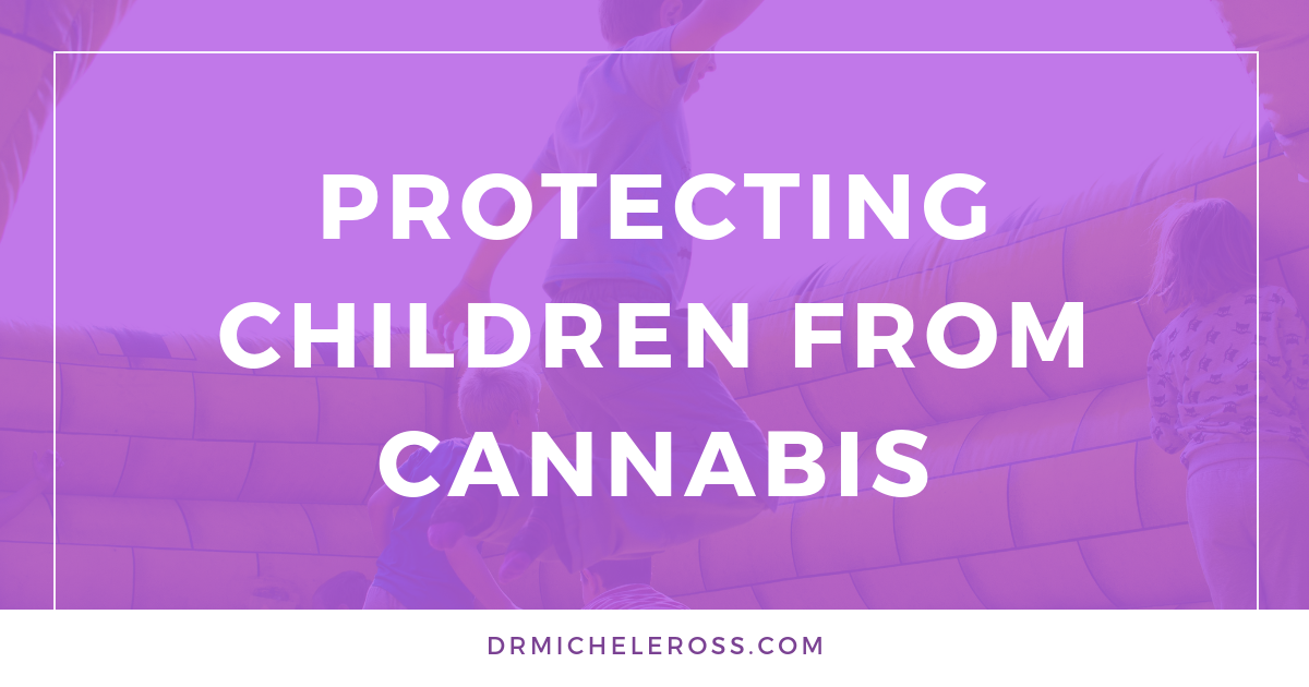 @drmicheleross's cover photo for 'Protecting Children From Cannabis | Dr. Michele Ross'