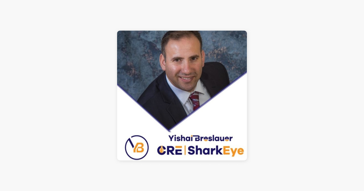 @ybreslauer's cover photo for '‎Yishai Breslauer CRE SharkEye - The Commercial Real Estate Show on Apple Podcasts'